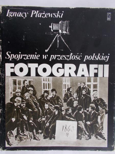 Płażewski Ignacy - Spojrzenie w przeszłość polskiej fotografii