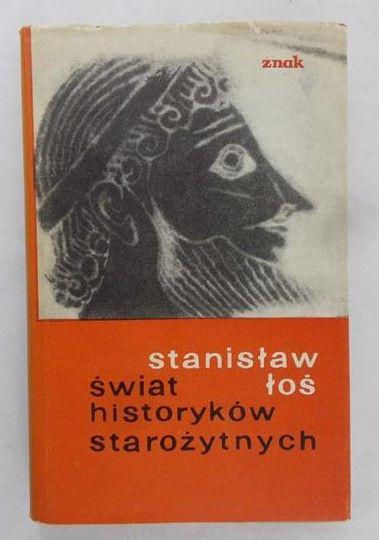 Łoś Stanisław - Świat historyków starożytnych