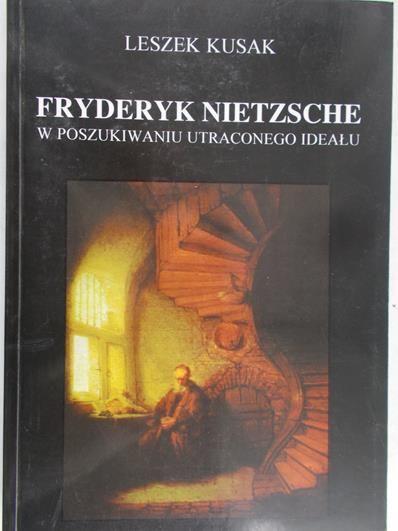 Kusak Leszek - Fryderyk Nietzsche. W poszukiwaniu utraconego ideału