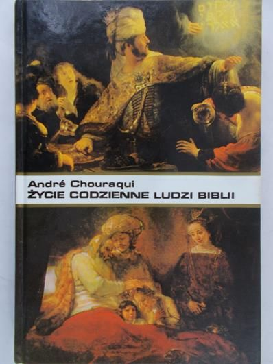 Chouraqui Andre - Życie codzienne ludzi Biblii