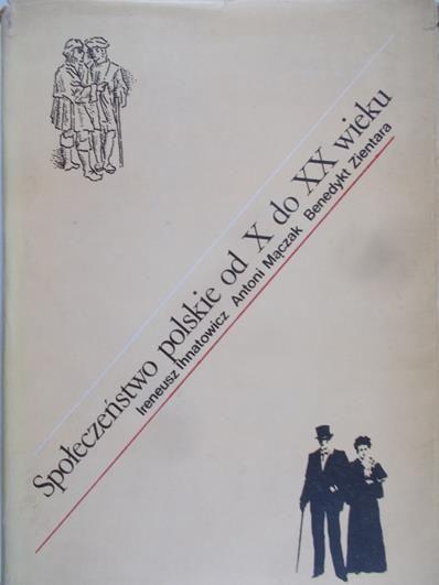 Ihnatowicz Ireneusz  - Społeczeństwo polskie od X do XX wieku