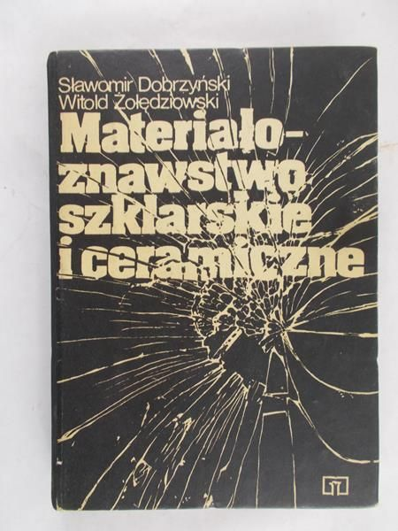 Dobrzyński Sławomir - Materiałoznastwo szklarskie i ceramiczne