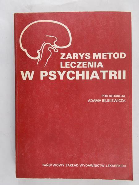 Bilikiewicz Adam - Zarys metod leczenia w psychiatrii