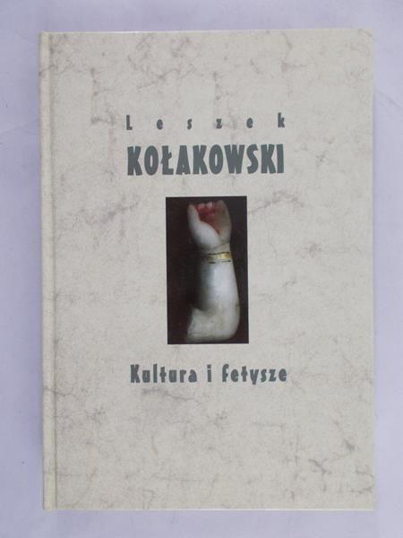 Kołakowski Leszek - Kultura i fetysze