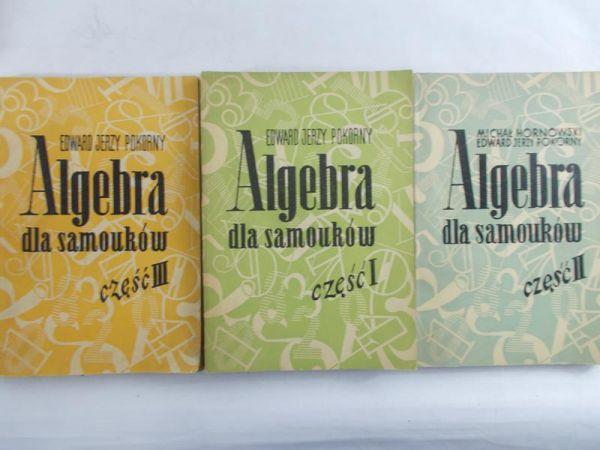Pokorny Edward Jerzy - Algebra dla samouków, cz. I-III
