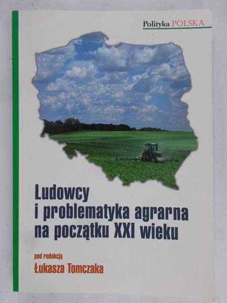 Tomczak Łukasz ( red.) - Ludowcy i problematyka agrarna na początku XXI wieku