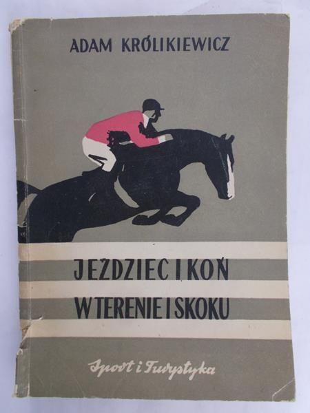 Królikiewicz Adam - Jeździec i koń w terenie i skoku