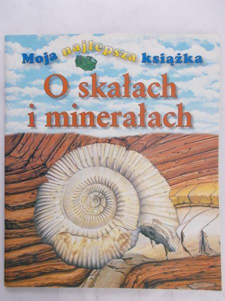 Pellant Chris - Moja najlepsza książka o skałach i minerałach