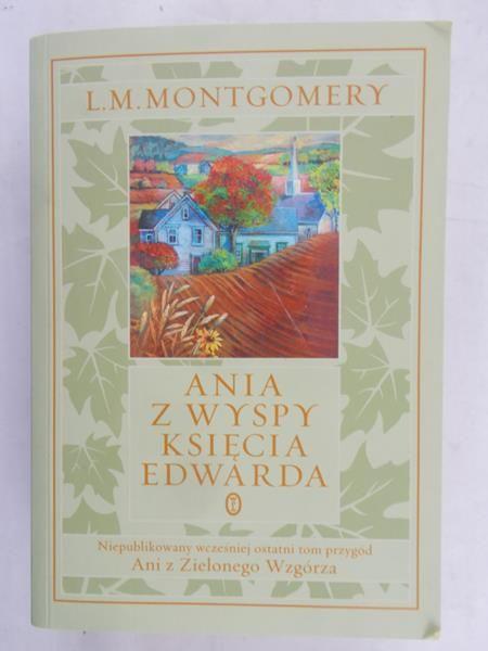 Montgomery L.M. - Ania z Wyspy Księcia Edwarda(ostatni tom przygód Ani z Zielonego Wzgórza)