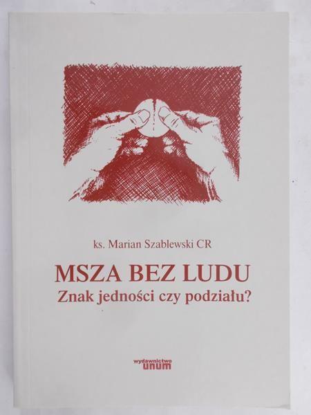 Szablewski Marian - Msza bez ludu. Znak jedności czy podziału.?
