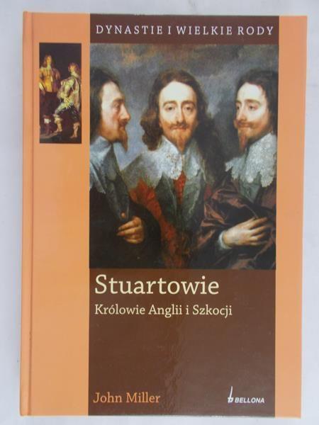 Miller John - Stuartowie Królowie Anglii i Szkocji