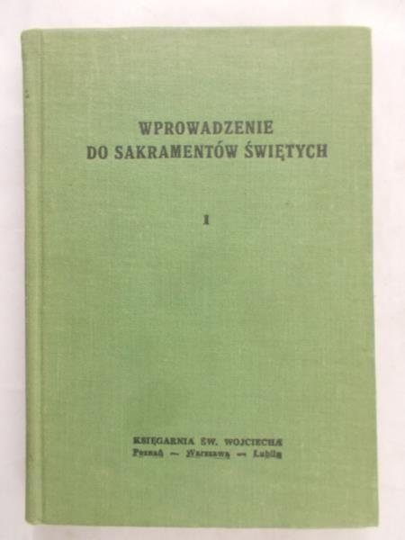 Karłowski K.- Wprowadzenie do Sakramentów Świętych,t.1