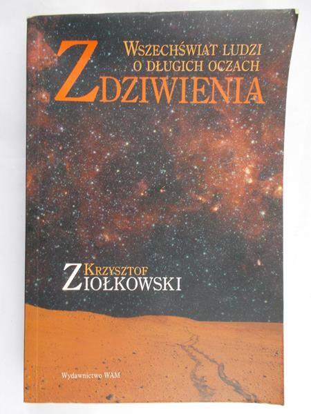 Ziółkowski Krzysztof - Zdziwienia. Wszechświat ludzi o długich oczach