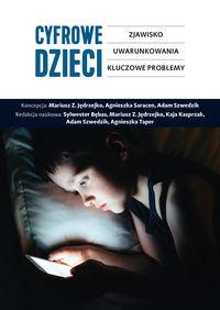 Cyfrowe dzieci. Zjawisko, uwarunkowania, kluczowe problemy