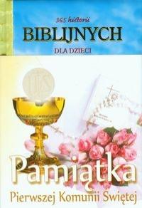 365 historii biblijnych dla dzieci Pamiątka Pierwszek Komunii Świętej
