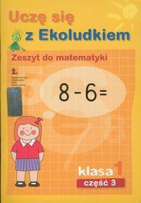 Uczę się z Ekoludkiem 1. Zeszyt do matematyki. Część 3