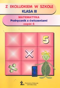 Z Ekoludkiem w szkole 3 Matematyka: Podręcznik z ćwiczeniami: Część 5