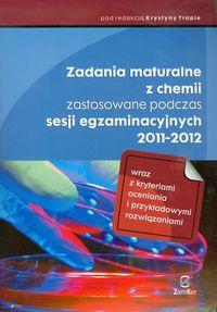Zadania maturalne z chemii zastosowane podczas sesji egzaminacyjnych 2011-2012