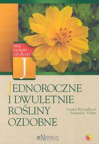 Vilim Stanislav - Jednoroczne i dwuletnie rośliny ozdobne