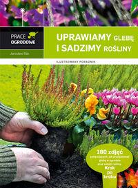 Uprawiamy glebę i sadzimy rośliny