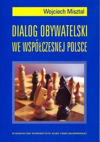 Misztal Wojciech - Dialog obywatelski we współczesnej Polsce