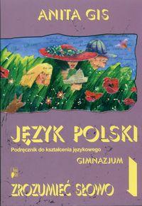 Gis Anita - Zrozumieć słowo 1 Język polski Podręcznik do kształcenia językowego
