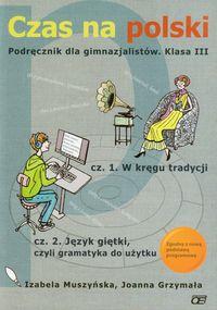 Czas na polski 3 Podręcznik Część 1 W kręgu tradycji Część 2 Język giętki czyli gramatyka do użytku