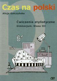 Gałczyńska Alicja - Czas na polski 3 Ćwiczenia stylistyczne