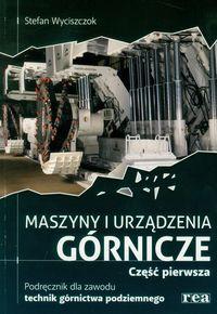 Maszyny i urządzenia górnicze część 1 podręcznik dla zawodu technik górnictwa podziemnego