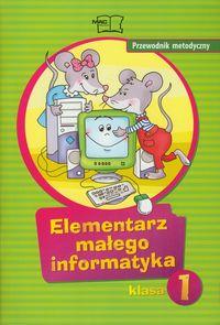 Sęk Ewelina - Elementarz małego informatyka 1 Przewodnik metodyczny
