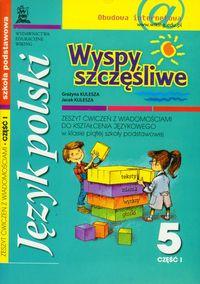Wyspy szczęśliwe 5 zeszyt ćwiczeń z wiadomościami do kształcenia językowego część 1