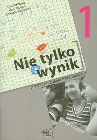 Nie tylko wynik 1. Projekty i zadania matematyczne gimnazjum