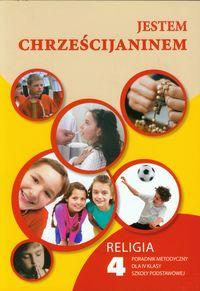 Jestem chrześcijaninem 4 Religia Poradnik metodyczny z płytą CD