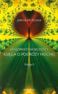 Bzoma Jarosław - Krajobraz mojej duszy Księga o podróży nocnej Księga 2