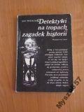 Widacki DETEKTYWI NA TROPACH ZAGADEK HISTORII