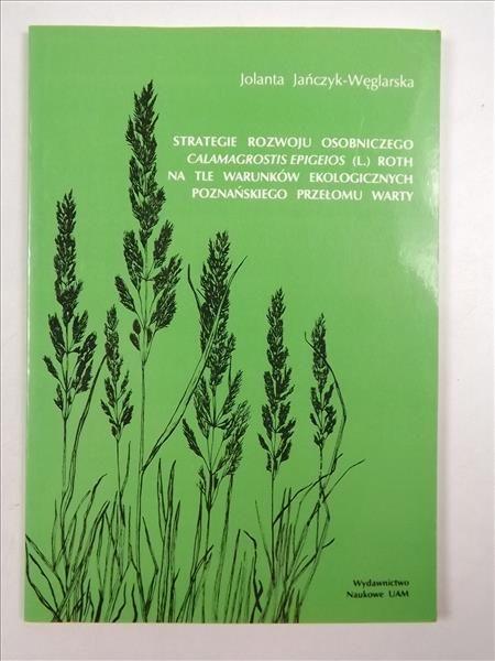 Jańczyk-Węglarska Jolanta - Strategie rozwoju osobniczego Calamagrostis epigeios (L.) Roth na tle warunków ekologicznych poznańskiego przełomu Warty