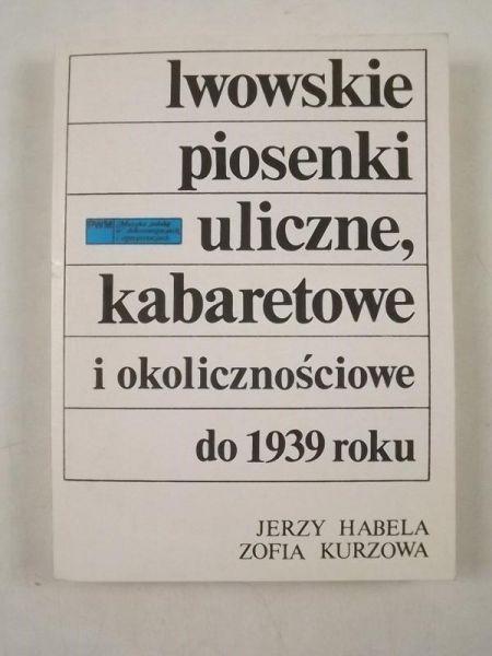 Znalezione obrazy dla zapytania Jerzy Habela Zofia Kurzowa : Lwowskie piosenki uliczne, kabaretowe i okolicznościowe do 1939 roku