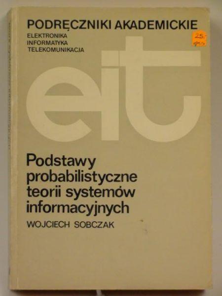 Sobczak Wojciech - Podstawy probabilistyczne teorii systemów informacyjnych
