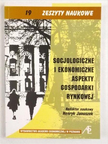 Januszek Henryk (red.) - Socjologiczne i ekonomiczne aspekty gospodarkirynkowej