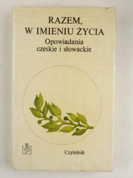 Razem, w imieniu życia. Opowiadania czeskie i słowackie