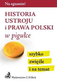 Historia ustroju i prawa Polski w pigułce C.H. BECK