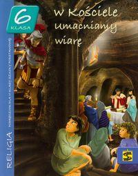 W Kościele umacniamy wiarę 6 Podręcznik