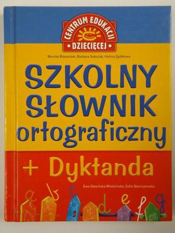 Rzeszutek M., Sobczak B., - Szkolny słownik ortograficzny + Dyktanda