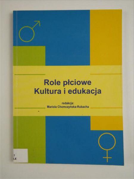 Chomczyńska-Rubacha Mariola (red.) - Role płciowe. Kultura i edukacja