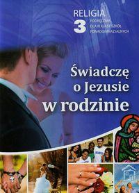 Świadczę o Jezusie w rodzinie 3 Podręcznik