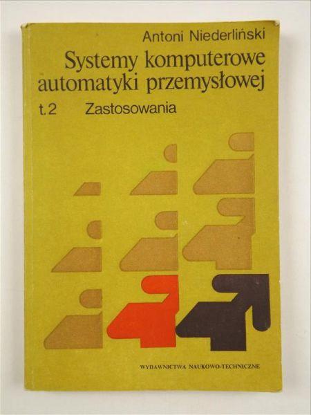 Niederliński Antoni - Systemy komputerowe automatyki przemysłowej, T.2