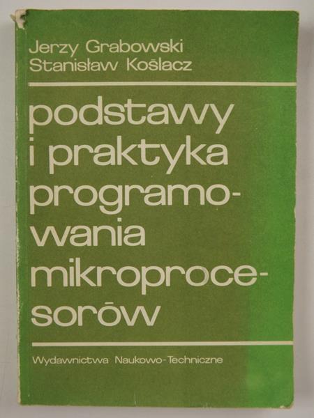Grabowski Jerzy,    - Podstawy i praktyka programowania mikroprocesorów
