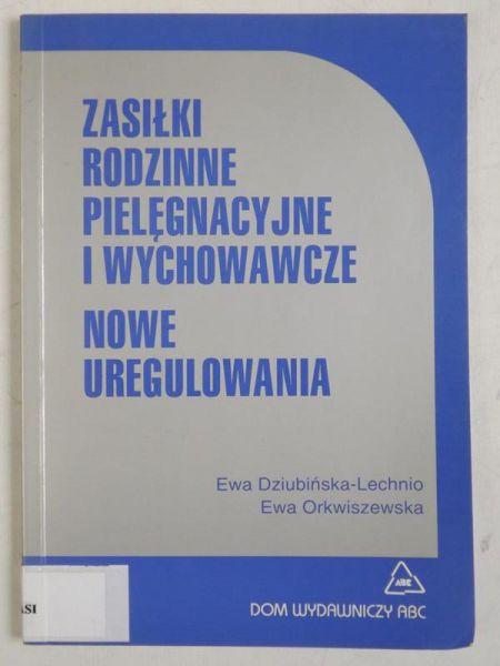 Dziubińska-Lechnio ,   - Zasiłki rodzinne, pielęgnacyjne i wychowawcze. Nowe Uregulowania