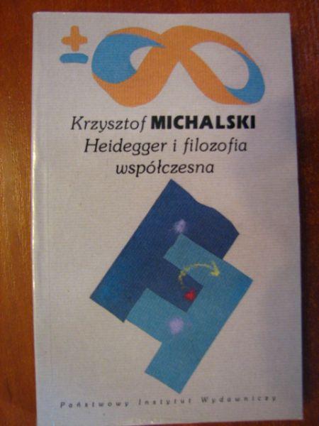 Michalski Krzysztof - Heidegger i filozofia współczesna