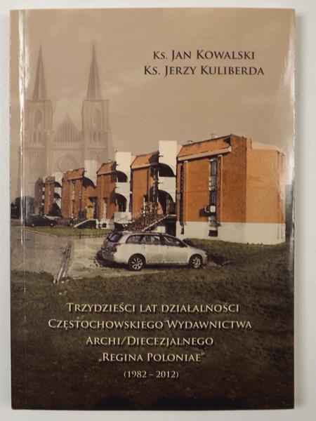 """Trzydzieści lat działalności Częstochowskiego Wydawnictwa Archidi/Diecezjalneo """"Regina Poloniae"""" (1982-2012)"""